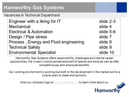 Hamworthy Gas Systems Engineer with a liking for ITslide 2-3 Mechanical slide 4 Electrical & Automationslide 5-6 Design / Pipe stressslide 7 Process, Energy.