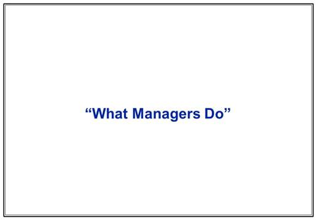 "1 ""What Managers Do"". 2 qMany duties qHigh diversity of activities qCompeting priorities qHigh stress potential qTime constraints The job of the typical."