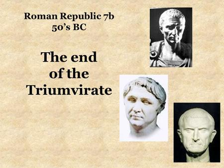 Roman Republic 7b 50's BC The end of the Triumvirate.