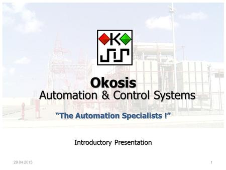 "Okosis Automation & Control Systems ""The Automation Specialists !"" Introductory Presentation 29.04.20151."