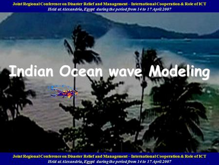 Indian Ocean wave Modeling Beijing, China, 25 to 29 July 2005 Joint Regional Conference on Disaster Relief and Management – International Cooperation &