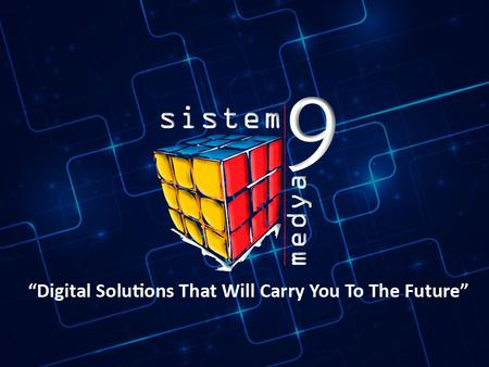 Sistem 9 Medya is one of the first corporations who brought 'Digital Signage' technology to our country, and has the most extensive, reliable and functianal.