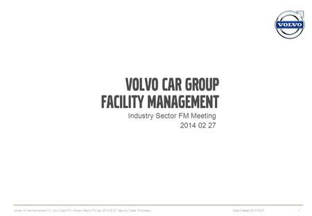 Volvo car Group Facility Management Industry Sector FM Meeting 2014 02 27 1 Date Created 2014-02-27 Issuer: A Martinson amart110; Volvo Cars FM; Industry.