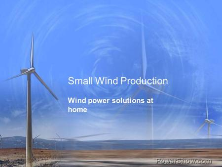 Small Wind Production Wind power solutions at home.