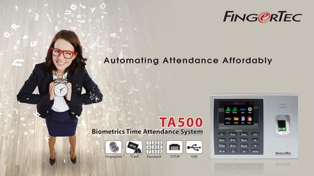 Time to Switch to Biometrics! Introducing TA500: Affordable & Effective Fingerprint Time Attendance System 1. TA500 is using fingerprint matching technology.
