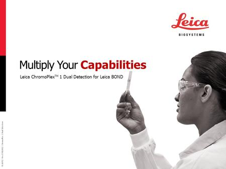 95.10782 Rev B 09/2012 ChromoPlex 1 Dual Detection Multiply Your Capabilities Leica ChromoPlex TM 1 Dual Detection for Leica BOND.