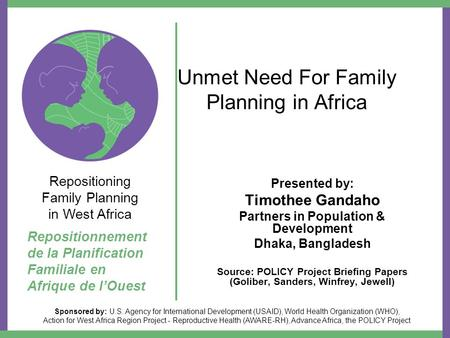 Unmet Need For Family Planning in Africa Presented by: Timothee Gandaho Partners in Population & Development Dhaka, Bangladesh Source: POLICY Project Briefing.