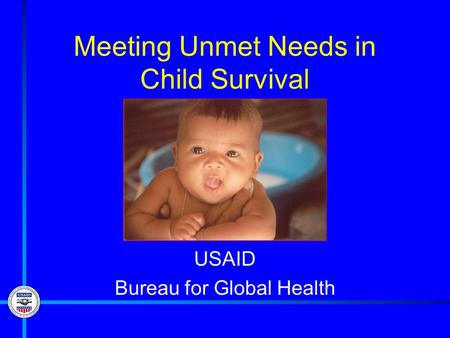 Meeting Unmet Needs in Child Survival USAID Bureau for Global Health.