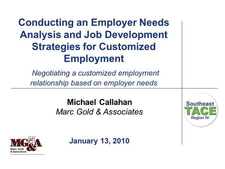Conducting an Employer Needs Analysis and Job Development Strategies for Customized Employment Negotiating a customized employment relationship based on.