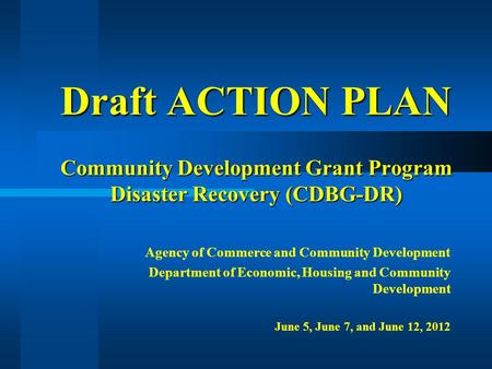Draft ACTION PLAN Community Development Grant Program Disaster Recovery (CDBG-DR) Agency of Commerce and Community Development Department of Economic,