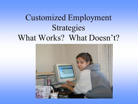 Customized Employment Strategies What Works? What Doesn't?