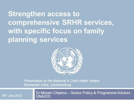 Strengthen access to comprehensive SRHR services, with specific focus on family planning services Dr Miriam Chipimo – Senior Policy & Programme Adviser,