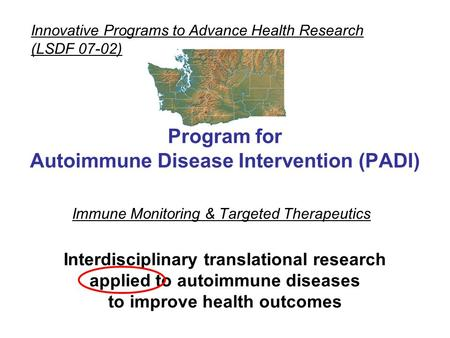 Immune Monitoring & Targeted Therapeutics Innovative Programs to Advance Health Research (LSDF 07-02) Program for Autoimmune Disease Intervention (PADI)