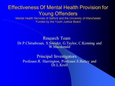 Effectiveness Of Mental Health Provision for Young Offenders Mental Health Services of Salford and the University of Manchester Funded by the Youth Justice.