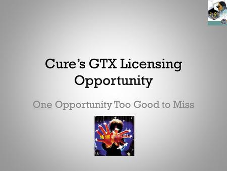 Cure's GTX Licensing Opportunity One Opportunity Too Good to Miss.