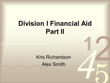 Division I Financial Aid Part II Kris Richardson Alex Smith.