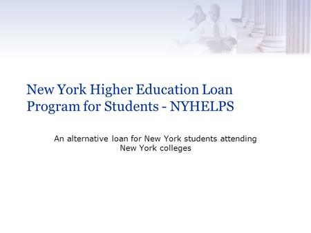 New York Higher Education Loan Program for Students - NYHELPS An alternative loan for New York students attending New York colleges.