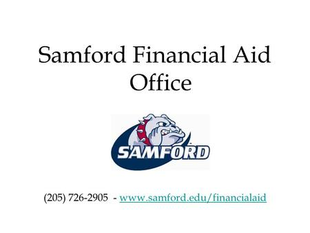 Samford Financial Aid Office (205) 726-2905 - www.samford.edu/financialaidwww.samford.edu/financialaid.
