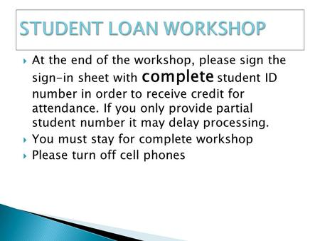  At the end of the workshop, please sign the sign-in sheet with complete student ID number in order to receive credit for attendance. If you only provide.