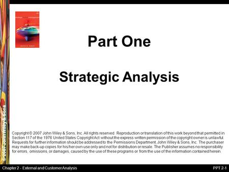 © 2007 John Wiley & Sons Chapter 2 - External and Customer AnalysisPPT 2-1 Copyright © 2007 John Wiley & Sons, Inc. All rights reserved. Reproduction or.
