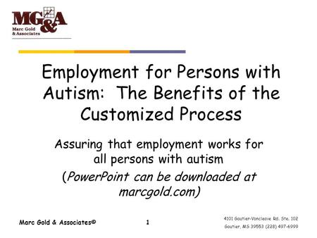 4101 Gautier-Vancleave Rd. Ste. 102 Gautier, MS 39553 (228) 497-6999 Marc Gold & Associates©1 Employment for Persons with Autism: The Benefits of the Customized.