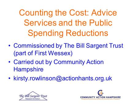 Counting the Cost: Advice Services and the Public Spending Reductions Commissioned by The Bill Sargent Trust (part of First Wessex) Carried out by Community.