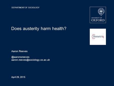 DEPARTMENT OF SOCIOLOGY April 29, 2015 Does austerity harm health? Aaron