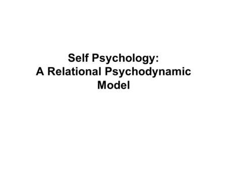 Self Psychology: A Relational Psychodynamic Model