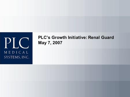 PLC's Growth Initiative: Renal Guard May 7, 2007.