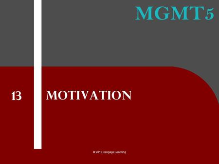 Motivation 13 © 2012 Cengage Learning.