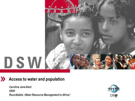 "Access to water and population Caroline Jane Kent DSW Roundtable ""Water Resource Management in Africa"" Intro."