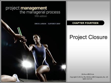 Project Closure CHAPTER FOURTEEN Copyright © 2011 by The McGraw-Hill Companies, Inc. All rights reserved. McGraw-Hill/Irwin.