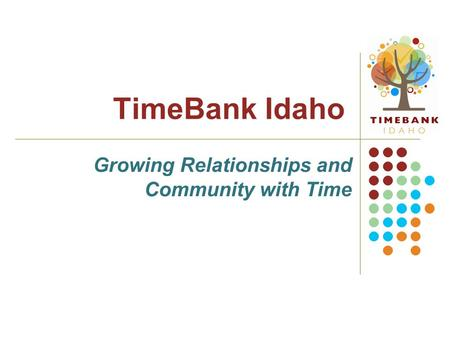 TimeBank Idaho Growing Relationships and Community with Time.