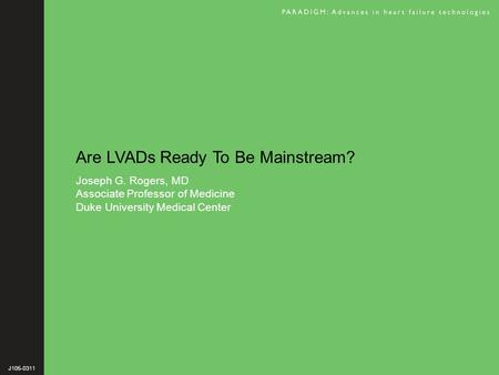 Are LVADs Ready To Be Mainstream? Joseph G. Rogers, MD Associate Professor of Medicine Duke University Medical Center J105-0311.