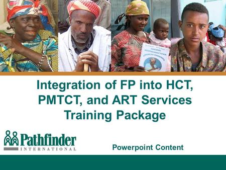 Integration of FP into HCT, PMTCT, and ART Services Training Package Powerpoint Content.