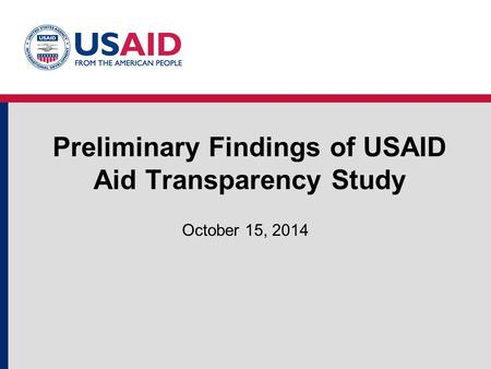 Preliminary Findings of USAID Aid Transparency Study October 15, 2014.