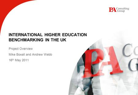 INTERNATIONAL HIGHER EDUCATION BENCHMARKING IN THE UK Project Overview Mike Boxall and Andrew Webb 16 th May 2011.