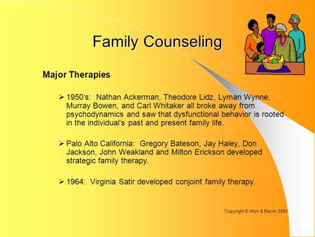 Family Counseling Major Therapies  1950's: Nathan Ackerman, Theodore Lidz, Lyman Wynne, Murray Bowen, and Carl Whitaker all broke away from psychodynamics.