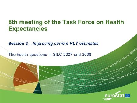8th meeting of the Task Force on Health Expectancies Session 3 – Improving current HLY estimates The health questions in SILC 2007 and 2008.