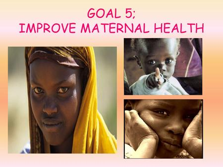 GOAL 5; IMPROVE MATERNAL HEALTH. TARGET 2: Achieve, by 2015, universal access to reproductive health. TARGET 1: Reduce by three quarters, between 1990.