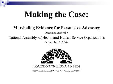 Making the Case: Marshaling Evidence for Persuasive Advocacy Presentation for the National Assembly of Health and Human Service Organizations September.