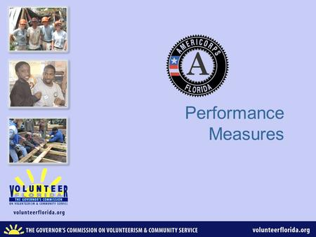 "Performance Measures. AmeriCorps Performance Measures – Why? This is how you tell your story – your ""elevator"" speech: ""My members do this--------------."""