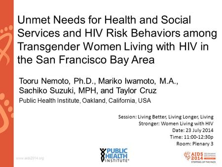 Www.aids2014.org Unmet Needs for Health and Social Services and HIV Risk Behaviors among Transgender Women Living with HIV in the San Francisco Bay Area.