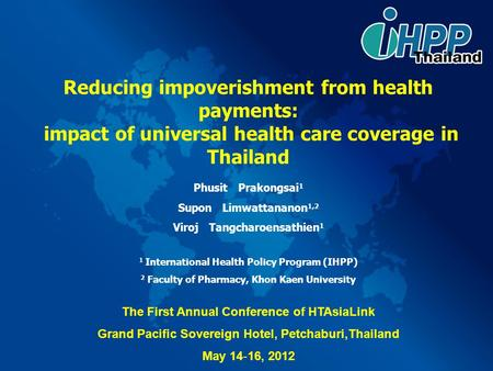 Reducing impoverishment from health payments: impact of universal health care coverage in Thailand Phusit Prakongsai 1 Supon Limwattananon 1,2 Viroj Tangcharoensathien.