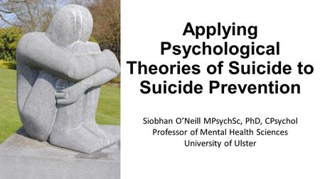 Applying Psychological Theories of Suicide to Suicide Prevention