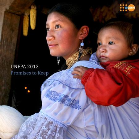 "UNFPA 2012 Promises to Keep. ""Throughout 2012, UNFPA, with support from its donors, partners, developing-country governments and other stakeholders, advanced."
