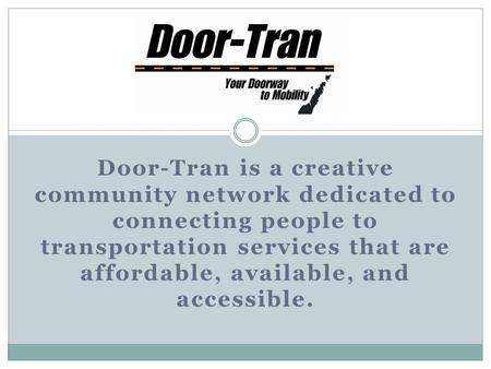 Door-Tran is a creative community network dedicated to connecting people to transportation services that are affordable, available, and accessible. Sfl.