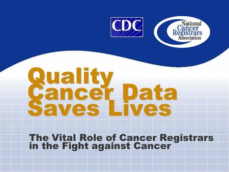 Quality Cancer Data Saves Lives The Vital Role of Cancer Registrars in the Fight against Cancer.