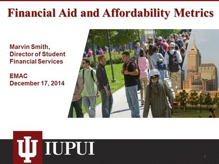 Financial Aid and Affordability Metrics Marvin Smith, Director of Student Financial Services EMAC December 17, 2014 1.