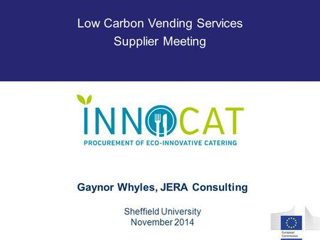 Gaynor Whyles, JERA Consulting Sheffield University November 2014 Low Carbon Vending Services Supplier Meeting.